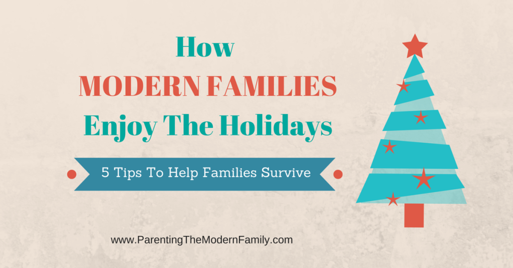 How MODERN FAMILIES Enjoy The Holidays: 5 Tips For Surviving The Holidays
