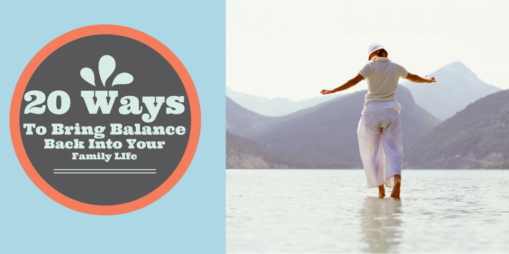 20 Ways You Can Regain Balance Back Into Your Family Life